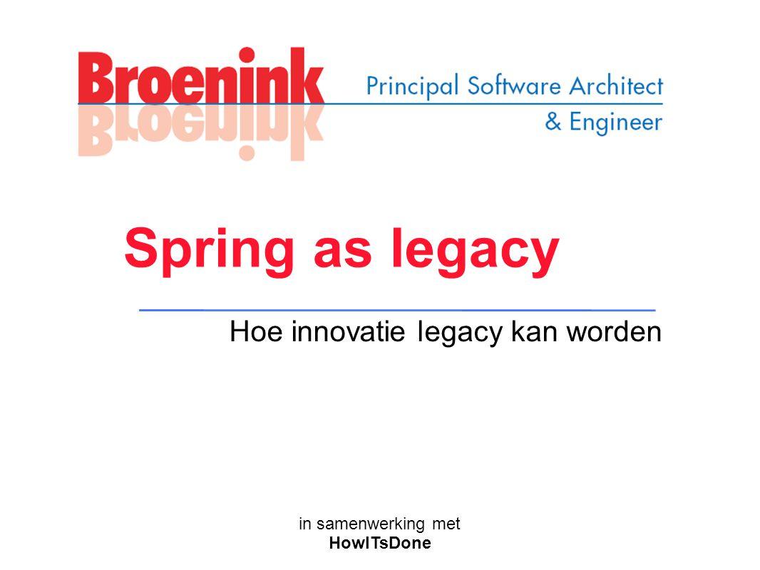 in samenwerking met HowITsDone Spring as legacy Hoe innovatie legacy kan worden