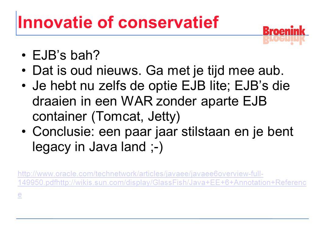Innovatie of conservatief EJB's bah? Dat is oud nieuws. Ga met je tijd mee aub. Je hebt nu zelfs de optie EJB lite; EJB's die draaien in een WAR zonde
