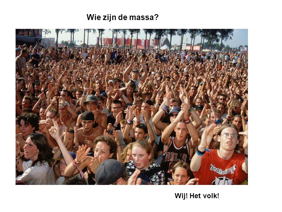 Wie zijn de massa? Wij! Het volk!
