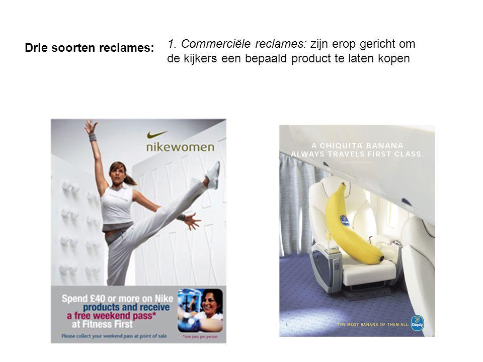 Drie soorten reclames: 1. Commerciële reclames: zijn erop gericht om de kijkers een bepaald product te laten kopen