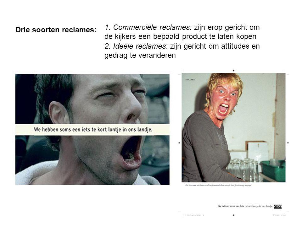 Drie soorten reclames: 2. Ideële reclames: zijn gericht om attitudes en gedrag te veranderen 1. Commerciële reclames: zijn erop gericht om de kijkers
