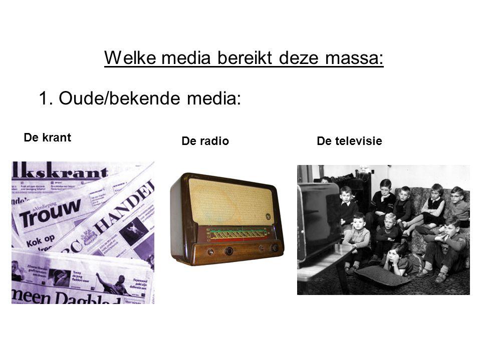 Welke media bereikt deze massa: 1. Oude/bekende media: De krant De radioDe televisie