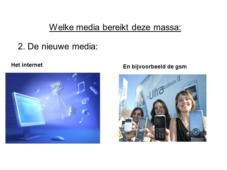 Welke media bereikt deze massa: 2. De nieuwe media: Het internet En bijvoorbeeld de gsm