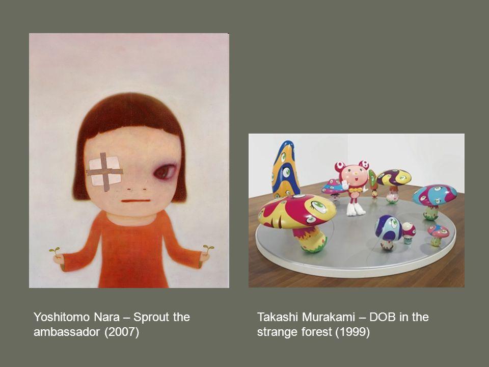 Yoshitomo Nara – Sprout the ambassador (2007) Takashi Murakami – DOB in the strange forest (1999)