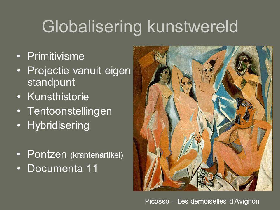 Globalisering kunstwereld Primitivisme Projectie vanuit eigen standpunt Kunsthistorie Tentoonstellingen Hybridisering Pontzen (krantenartikel) Documenta 11 Picasso – Les demoiselles d'Avignon