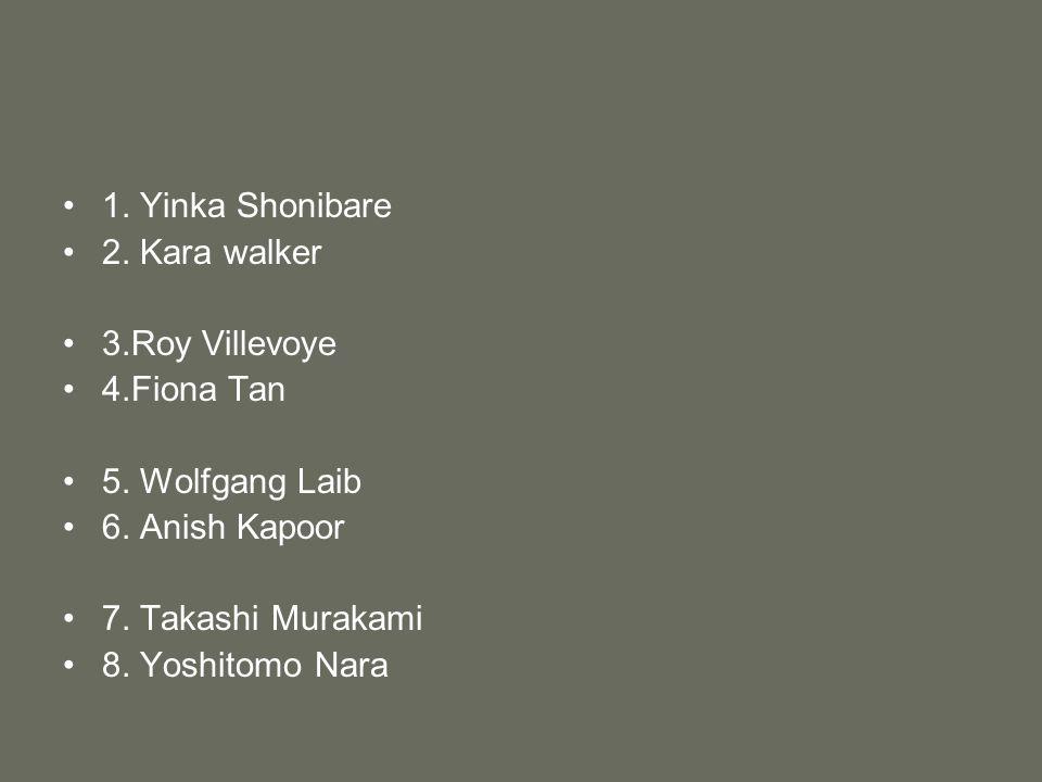 1. Yinka Shonibare 2. Kara walker 3.Roy Villevoye 4.Fiona Tan 5.