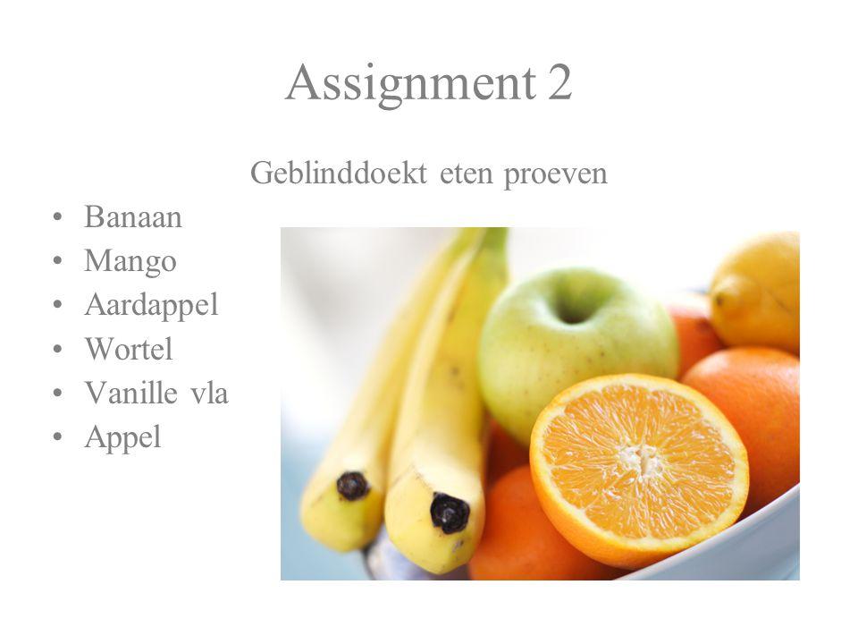 Assignment 2 Geblinddoekt eten proeven Banaan Mango Aardappel Wortel Vanille vla Appel
