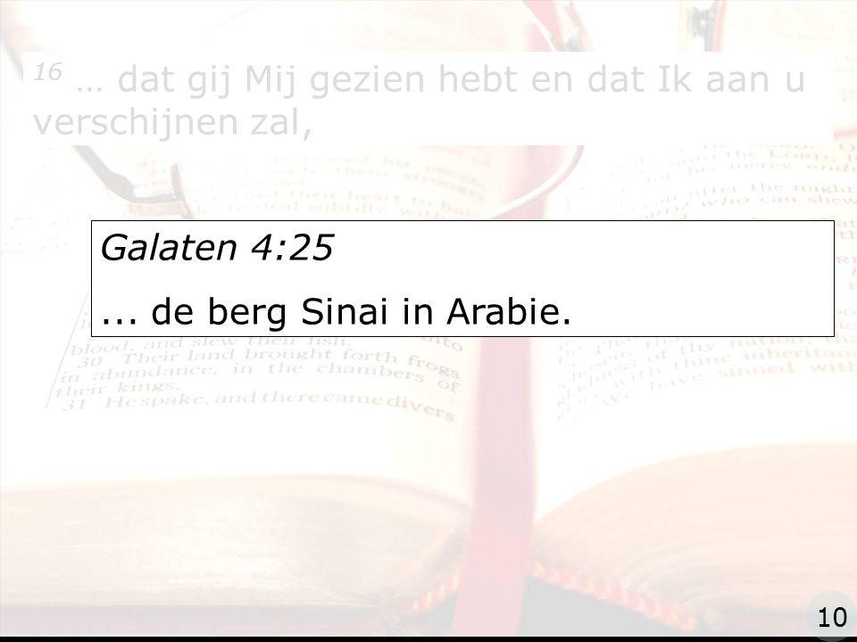 zzz 16 … dat gij Mij gezien hebt en dat Ik aan u verschijnen zal, Galaten 4:25...