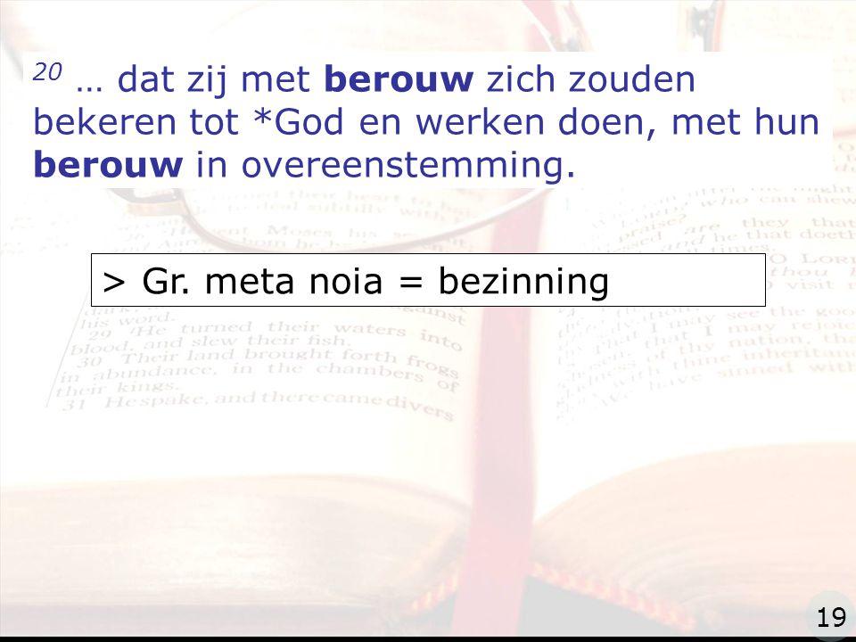 zzz 20 … dat zij met berouw zich zouden bekeren tot *God en werken doen, met hun berouw in overeenstemming.