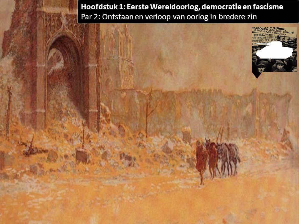 Hoofdstuk 1: Eerste Wereldoorlog, democratie en fascisme Par 2: Ontstaan en verloop van oorlog in bredere zin