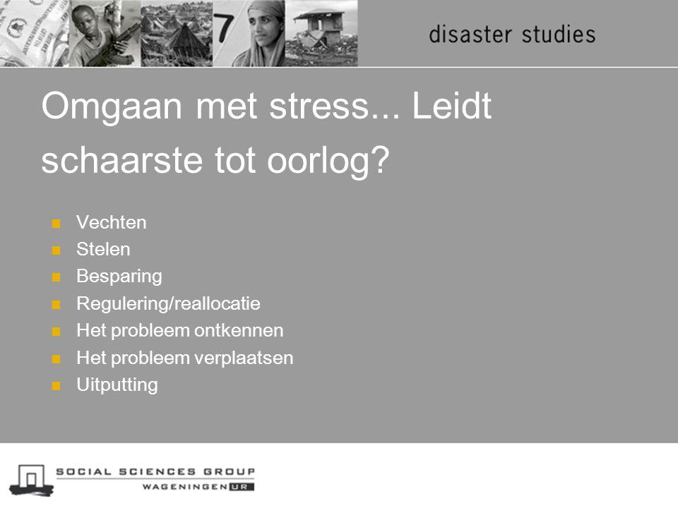 Omgaan met stress... Leidt schaarste tot oorlog? Vechten Stelen Besparing Regulering/reallocatie Het probleem ontkennen Het probleem verplaatsen Uitpu