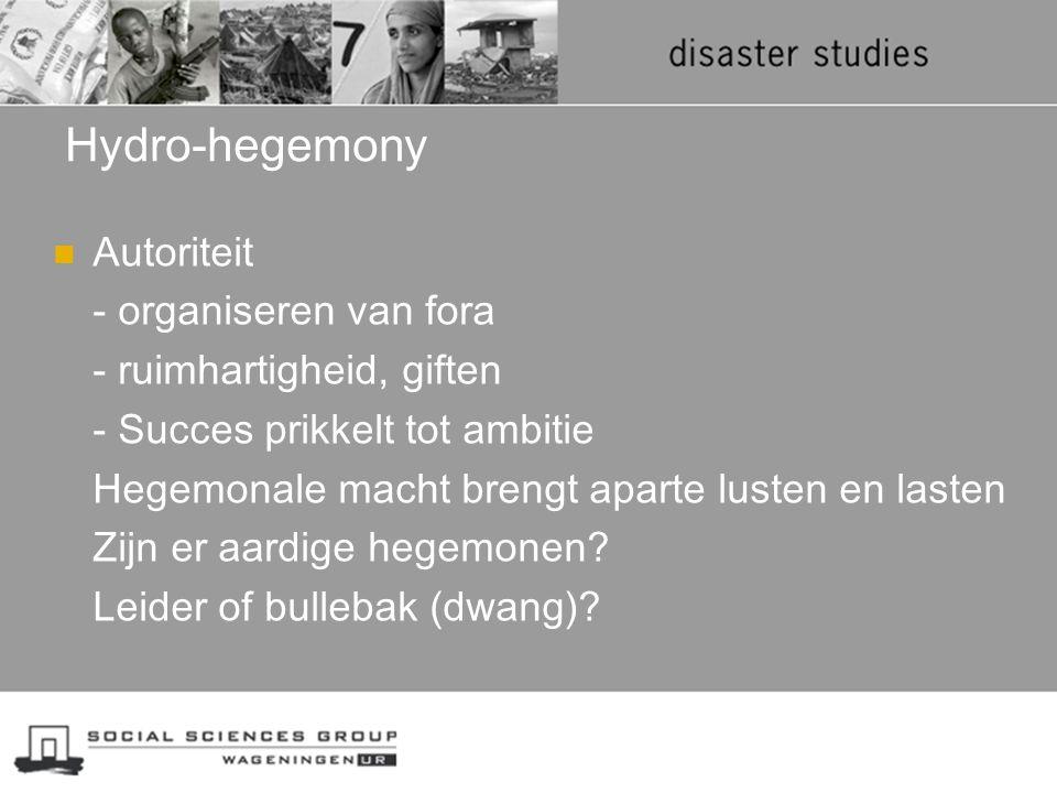 Hydro-hegemony Autoriteit - organiseren van fora - ruimhartigheid, giften - Succes prikkelt tot ambitie Hegemonale macht brengt aparte lusten en laste
