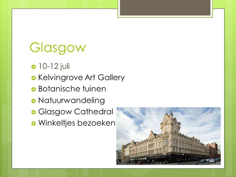 Glasgow  10-12 juli  Kelvingrove Art Gallery  Botanische tuinen  Natuurwandeling  Glasgow Cathedral  Winkeltjes bezoeken