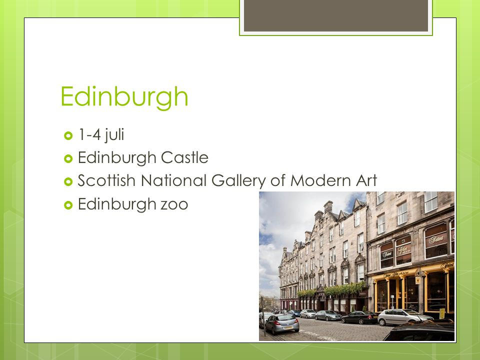 Edinburgh  1-4 juli  Edinburgh Castle  Scottish National Gallery of Modern Art  Edinburgh zoo