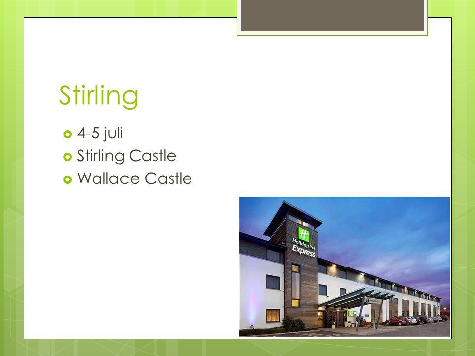 Stirling  4-5 juli  Stirling Castle  Wallace Castle