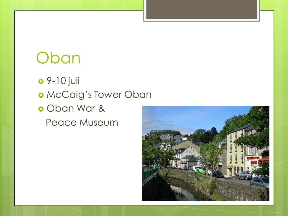 Oban  9-10 juli  McCaig's Tower Oban  Oban War & Peace Museum