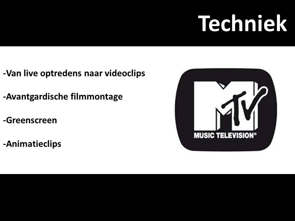 -Van live optredens naar videoclips -Avantgardische filmmontage -Greenscreen -Animatieclips Techniek