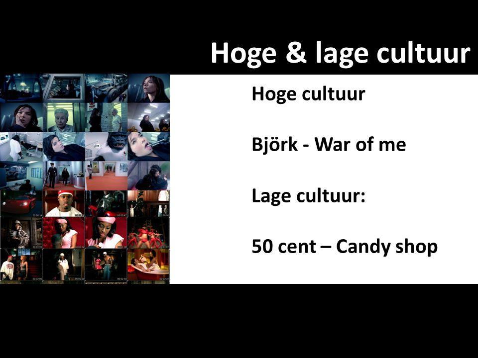 Hoge & lage cultuur Hoge cultuur Björk - War of me Lage cultuur: 50 cent – Candy shop