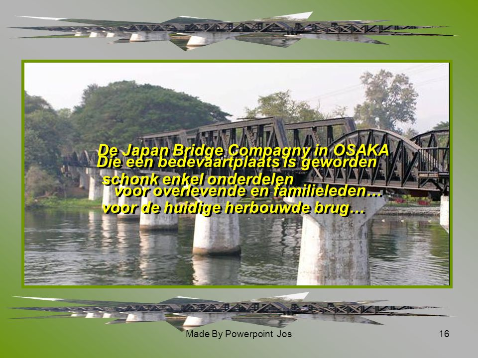 Made By Powerpoint Jos15 De brug is onsterfelijk gemaakt in David Leans film… De brug is onsterfelijk gemaakt in David Leans film… The Bridge on the River Kwai (1957)