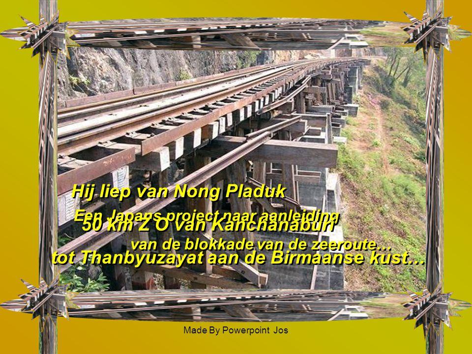 Made By Powerpoint Jos2 De brug over de River Kwai Kanchanaburi - Thailand 1942-1943 Maakte deel uit van de 414 km Birma spoorweg 1942-1943 Maakte dee