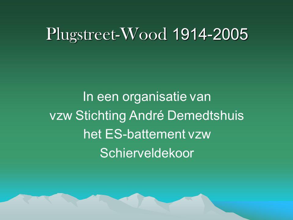 Plugstreet-Wood 1914-2005 In een organisatie van vzw Stichting André Demedtshuis het ES-battement vzw Schierveldekoor