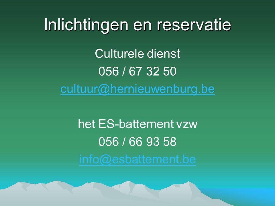 Inlichtingen en reservatie Culturele dienst 056 / 67 32 50 cultuur@hernieuwenburg.be het ES-battement vzw 056 / 66 93 58 info@esbattement.be