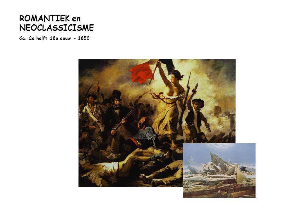 ROMANTIEK en NEOCLASSICISME Ca. 2e helft 18e eeuw - 1850