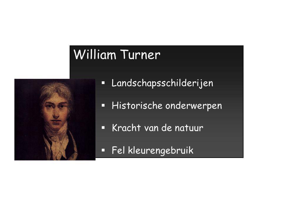 William Turner  Landschapsschilderijen  Historische onderwerpen  Kracht van de natuur  Fel kleurengebruik