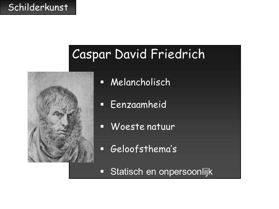 Schilderkunst Caspar David Friedrich  Melancholisch  Eenzaamheid  Woeste natuur  Geloofsthema's  Statisch en onpersoonlijk