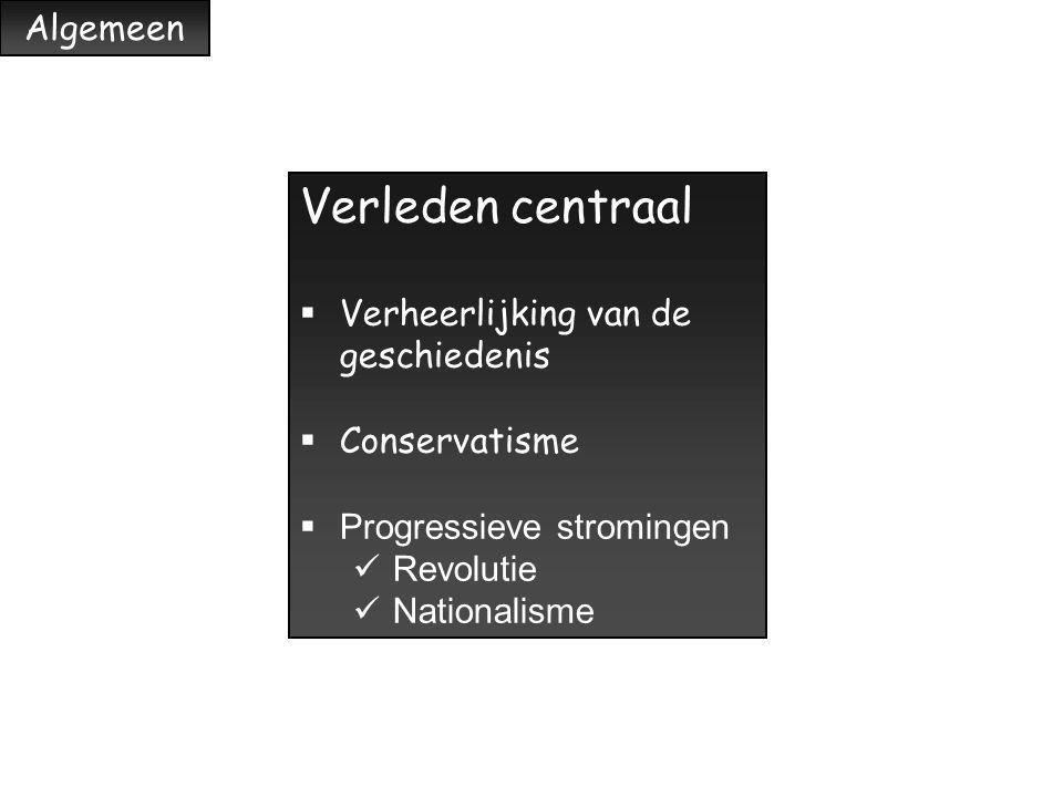 Verleden centraal  Verheerlijking van de geschiedenis  Conservatisme  Progressieve stromingen Revolutie Nationalisme Algemeen