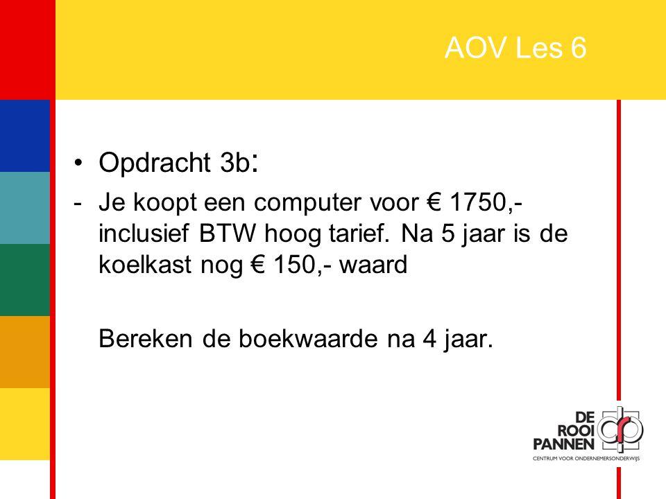 11 AOV Les 6 Opdracht 3b : -Je koopt een computer voor € 1750,- inclusief BTW hoog tarief. Na 5 jaar is de koelkast nog € 150,- waard Bereken de boekw