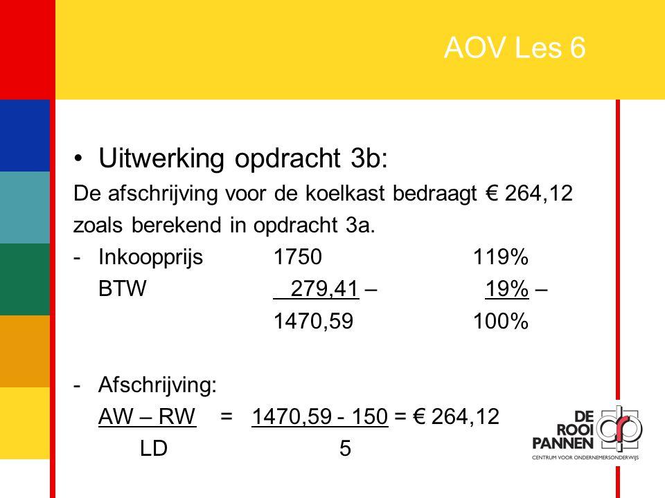 12 AOV Les 6 Uitwerking opdracht 3b: De afschrijving voor de koelkast bedraagt € 264,12 zoals berekend in opdracht 3a. - Inkoopprijs1750119% BTW 279,4