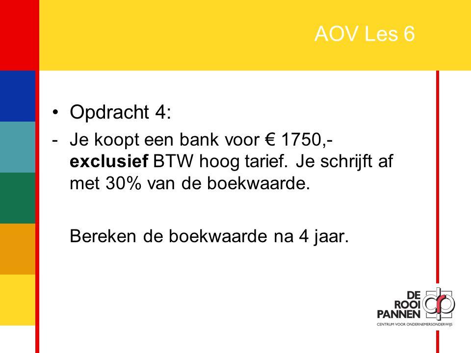 14 AOV Les 6 Opdracht 4: -Je koopt een bank voor € 1750,- exclusief BTW hoog tarief. Je schrijft af met 30% van de boekwaarde. Bereken de boekwaarde n