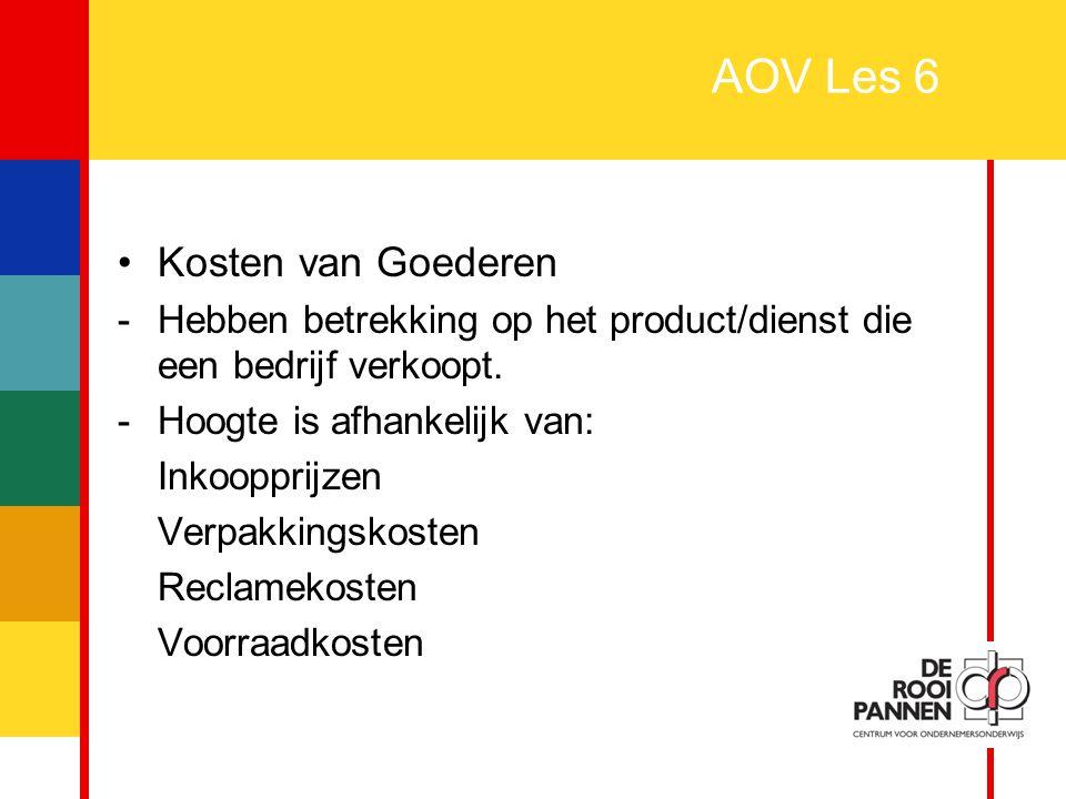 16 AOV Les 6 Kosten van Goederen -Hebben betrekking op het product/dienst die een bedrijf verkoopt. -Hoogte is afhankelijk van: Inkoopprijzen Verpakki