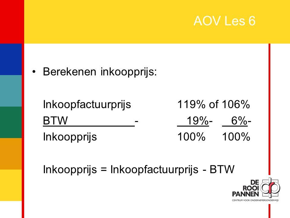 17 AOV Les 6 Berekenen inkoopprijs: Inkoopfactuurprijs119% of 106% BTW - 19%- 6%- Inkoopprijs100% 100% Inkoopprijs = Inkoopfactuurprijs - BTW