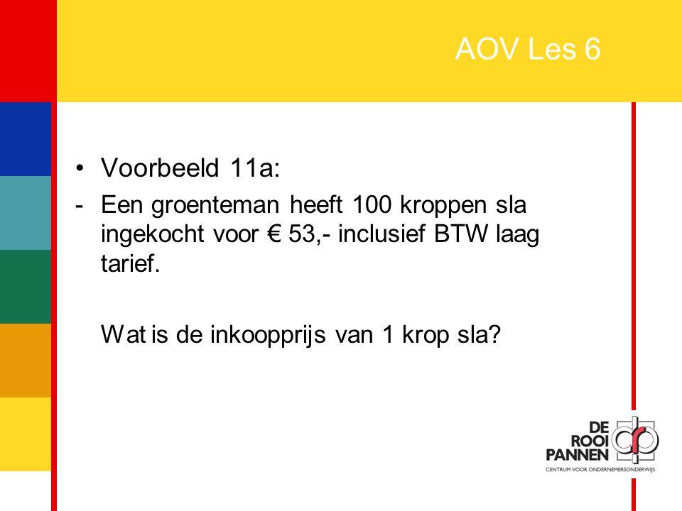 19 AOV Les 6 Voorbeeld 11a: -Een groenteman heeft 100 kroppen sla ingekocht voor € 53,- inclusief BTW laag tarief. Wat is de inkoopprijs van 1 krop sl
