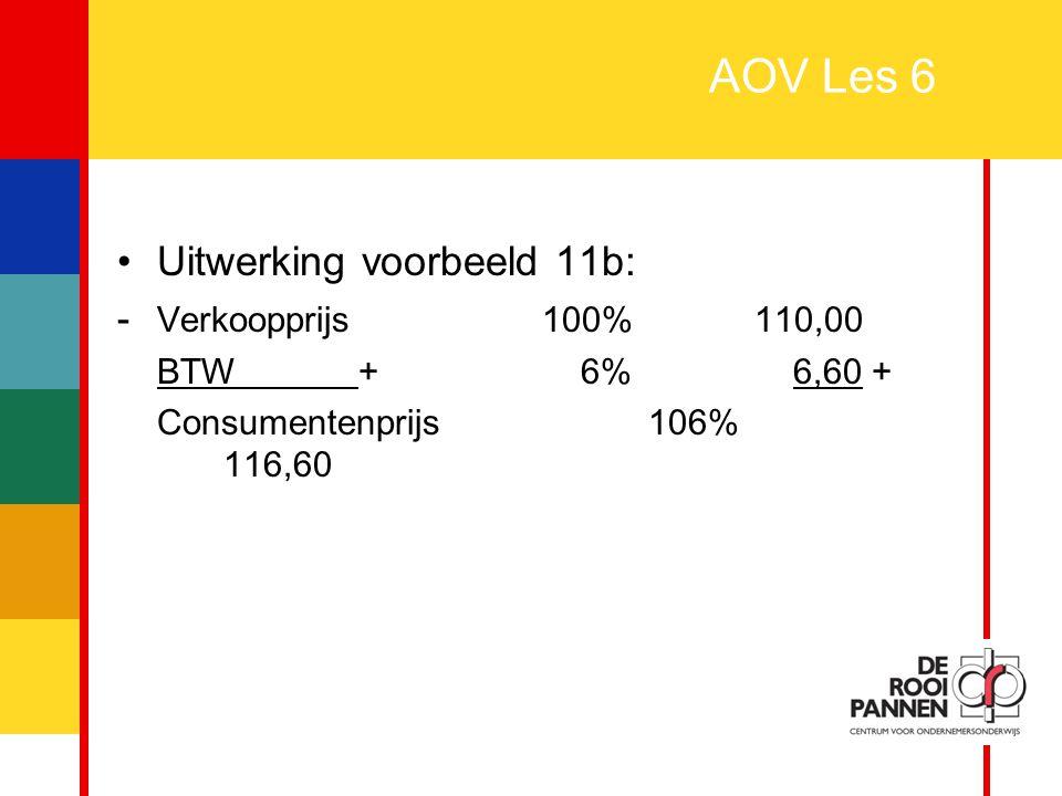 23 AOV Les 6 Uitwerking voorbeeld 11b: - Verkoopprijs100%110,00 BTW + 6% 6,60 + Consumentenprijs106% 116,60