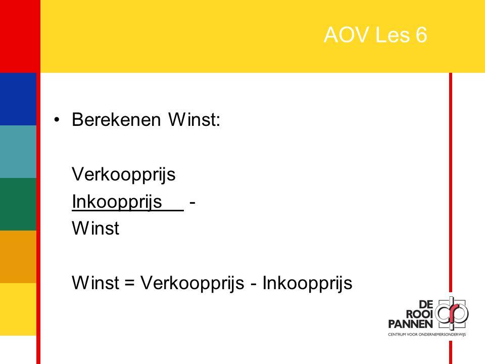 24 AOV Les 6 Berekenen Winst: Verkoopprijs Inkoopprijs - Winst Winst = Verkoopprijs - Inkoopprijs