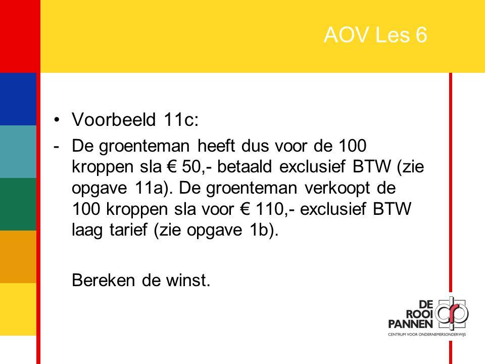 25 AOV Les 6 Voorbeeld 11c: -De groenteman heeft dus voor de 100 kroppen sla € 50,- betaald exclusief BTW (zie opgave 11a). De groenteman verkoopt de