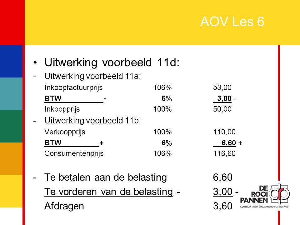 29 AOV Les 6 Uitwerking voorbeeld 11d: -Uitwerking voorbeeld 11a: Inkoopfactuurprijs106%53,00 BTW - 6% 3,00 - Inkoopprijs100%50,00 -Uitwerking voorbee