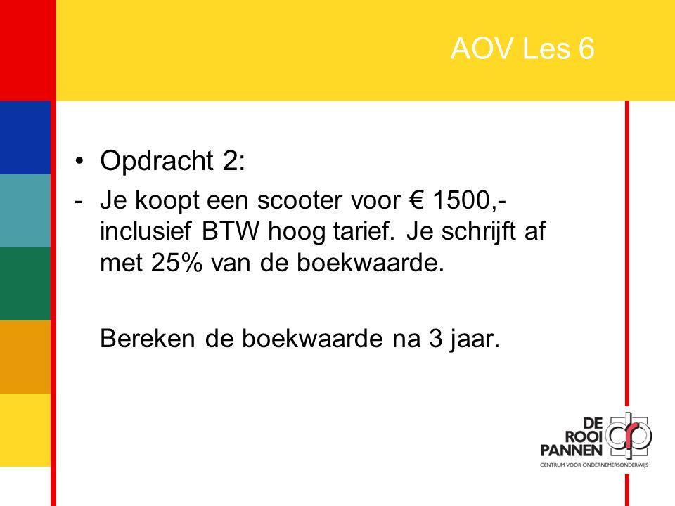 7 AOV Les 6 Opdracht 2: -Je koopt een scooter voor € 1500,- inclusief BTW hoog tarief. Je schrijft af met 25% van de boekwaarde. Bereken de boekwaarde