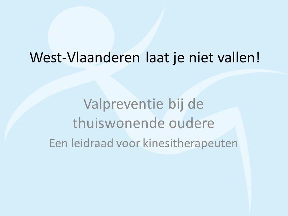 West-Vlaanderen laat je niet vallen! Valpreventie bij de thuiswonende oudere Een leidraad voor kinesitherapeuten