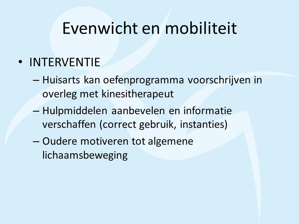 Evenwicht en mobiliteit INTERVENTIE – Huisarts kan oefenprogramma voorschrijven in overleg met kinesitherapeut – Hulpmiddelen aanbevelen en informatie