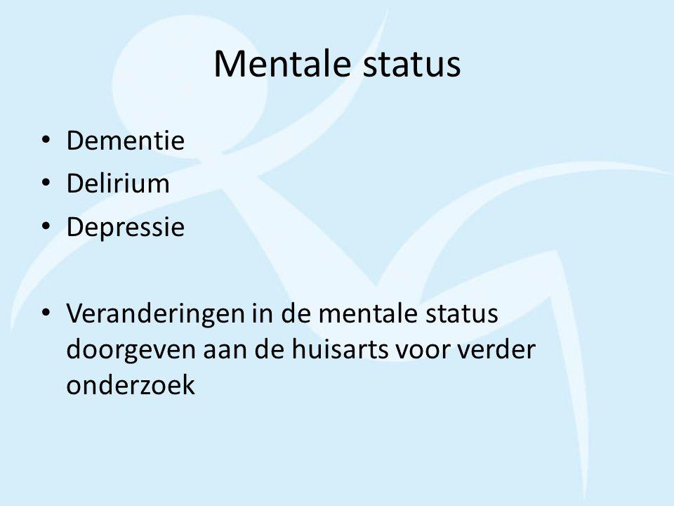 Mentale status Dementie Delirium Depressie Veranderingen in de mentale status doorgeven aan de huisarts voor verder onderzoek
