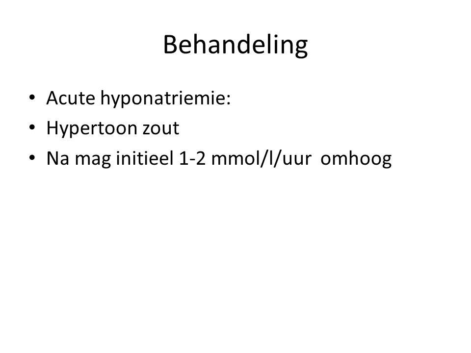 Behandeling Acute hyponatriemie: Hypertoon zout Na mag initieel 1-2 mmol/l/uur omhoog
