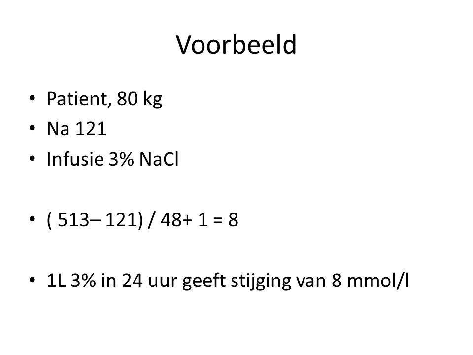 Voorbeeld Patient, 80 kg Na 121 Infusie 3% NaCl ( 513– 121) / 48+ 1 = 8 1L 3% in 24 uur geeft stijging van 8 mmol/l