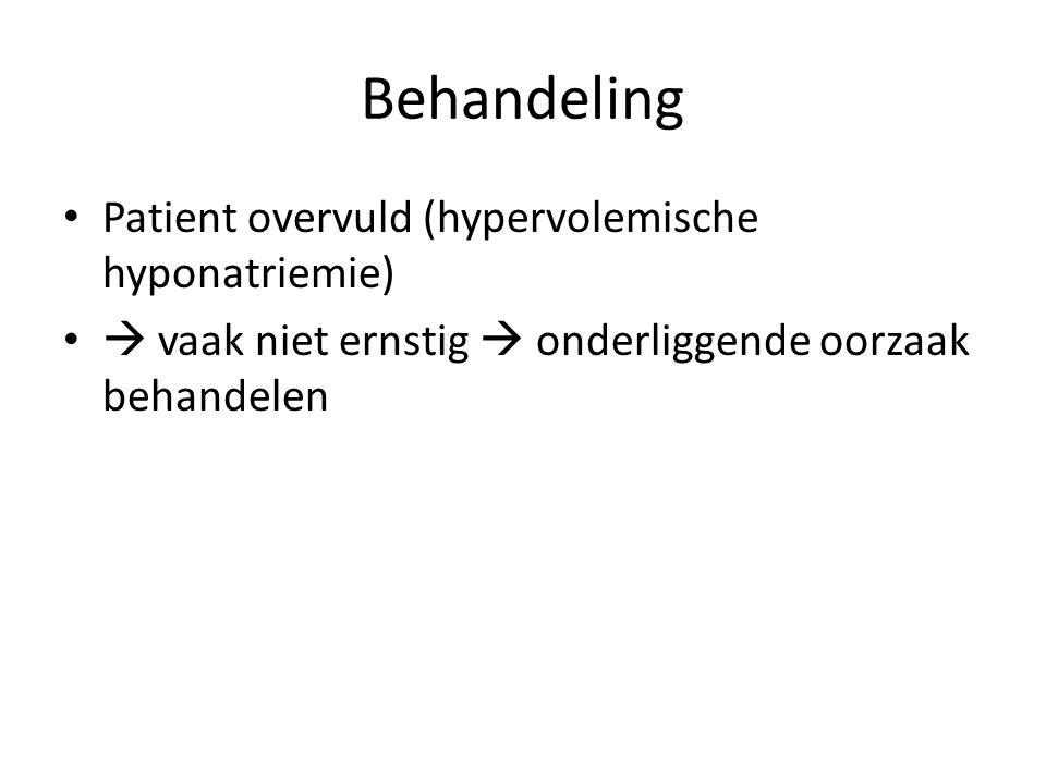 Behandeling Patient overvuld (hypervolemische hyponatriemie)  vaak niet ernstig  onderliggende oorzaak behandelen