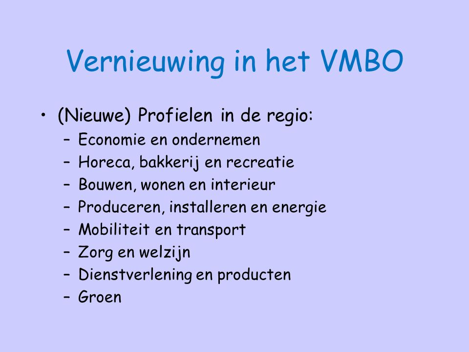 Vernieuwing in het VMBO (Nieuwe) Profielen in de regio: –Economie en ondernemen –Horeca, bakkerij en recreatie –Bouwen, wonen en interieur –Produceren