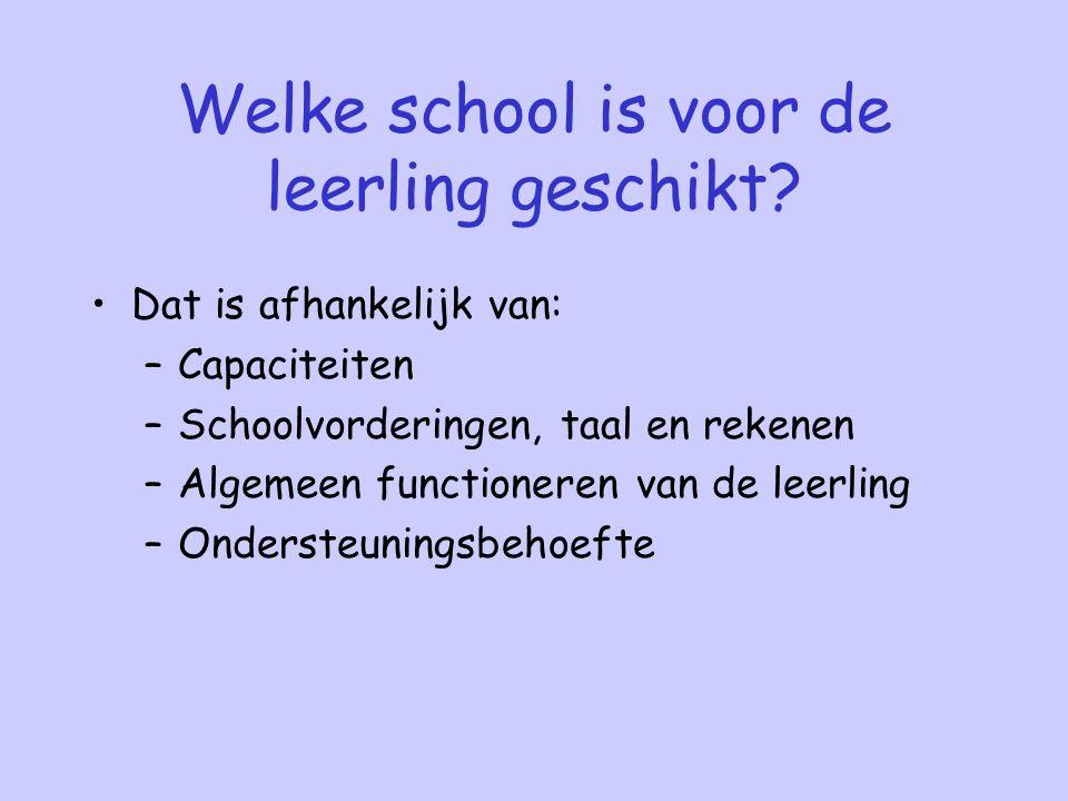 Welke school is voor de leerling geschikt? Dat is afhankelijk van: –Capaciteiten –Schoolvorderingen, taal en rekenen –Algemeen functioneren van de lee