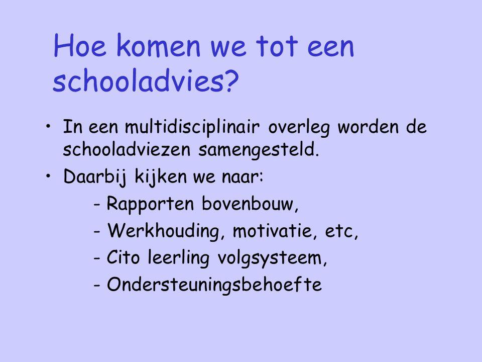Hoe komen we tot een schooladvies? In een multidisciplinair overleg worden de schooladviezen samengesteld. Daarbij kijken we naar: - Rapporten bovenbo